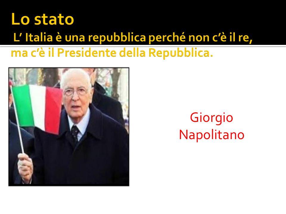 Lo stato L' Italia è una repubblica perché non c'è il re, ma c'è il Presidente della Repubblica.