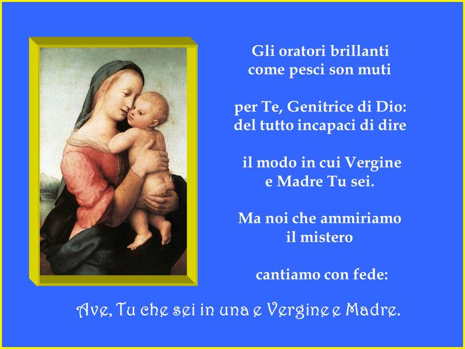 Ave, Tu che sei in una e Vergine e Madre.