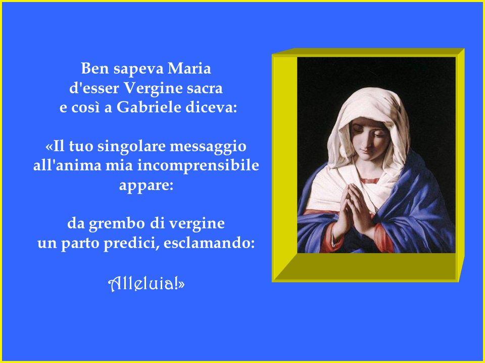 Alleluia!» Ben sapeva Maria d esser Vergine sacra