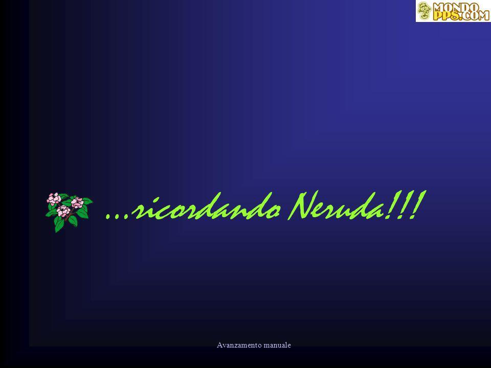 …ricordando Neruda!!! Avanzamento manuale