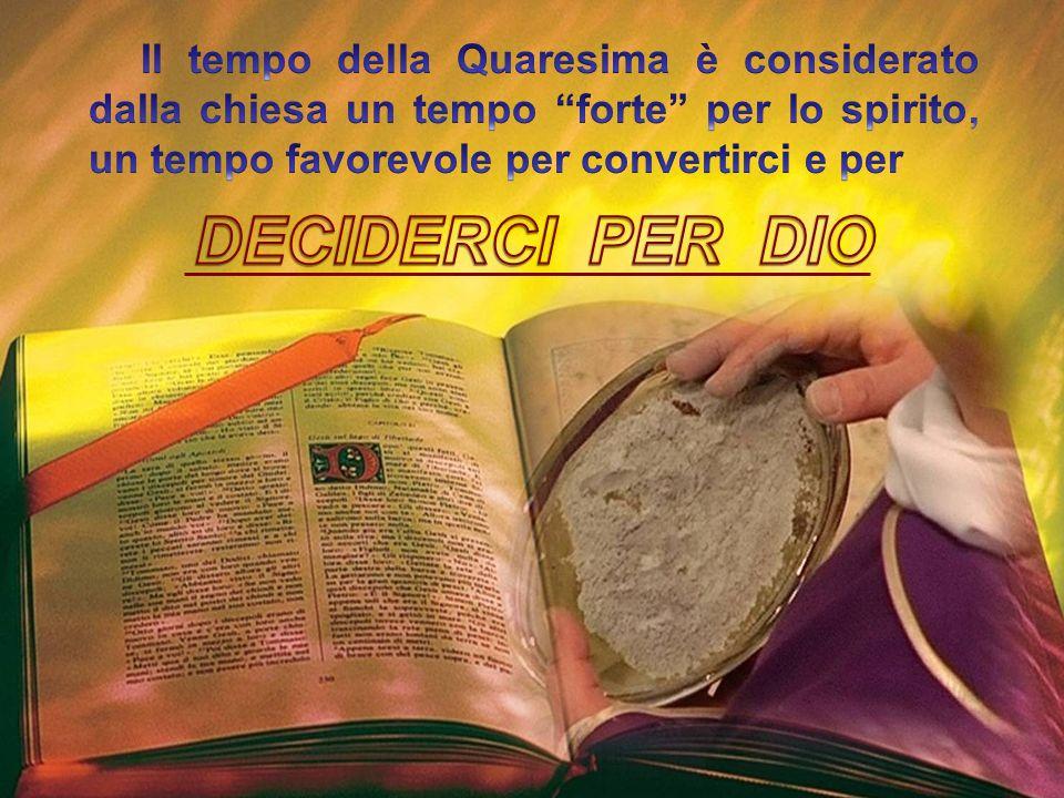 Il tempo della Quaresima è considerato dalla chiesa un tempo forte per lo spirito, un tempo favorevole per convertirci e per