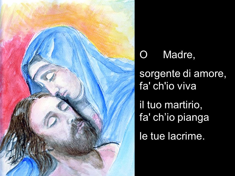 in mille forme... O Madre, sorgente di amore, fa ch io viva