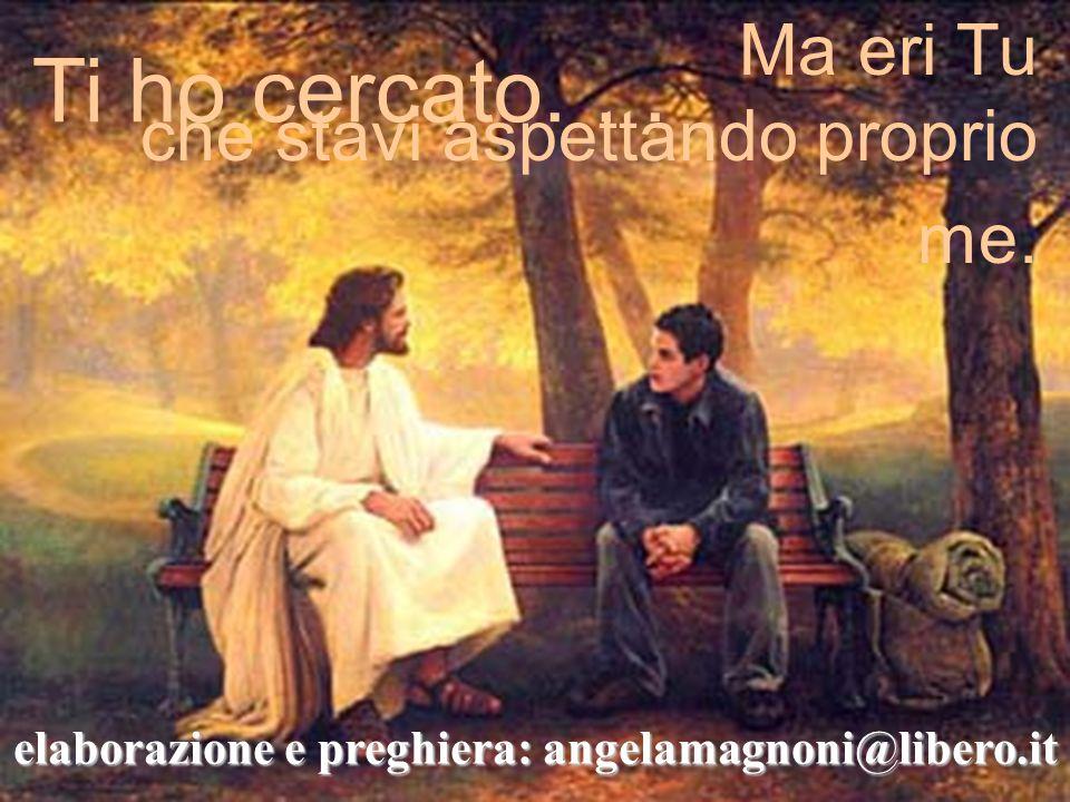 elaborazione e preghiera: angelamagnoni@libero.it