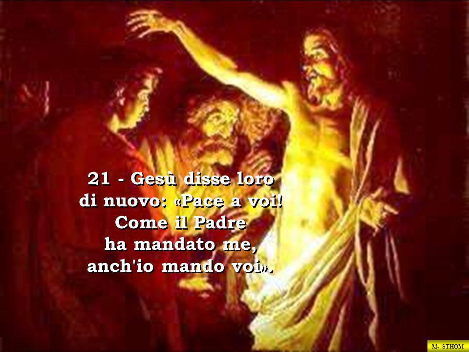 21 - Gesù disse loro di nuovo: «Pace a voi! Come il Padre