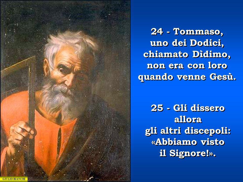 24 - Tommaso, uno dei Dodici, chiamato Dìdimo, non era con loro