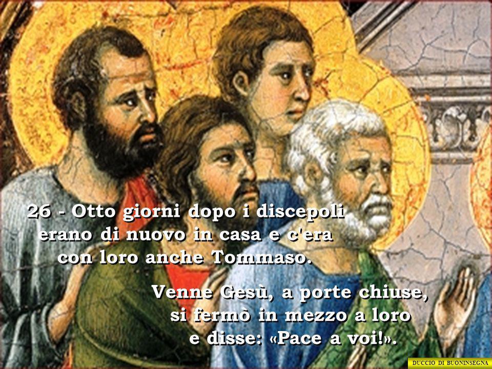 26 - Otto giorni dopo i discepoli erano di nuovo in casa e c era