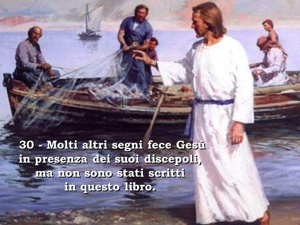 30 - Molti altri segni fece Gesù in presenza dei suoi discepoli,