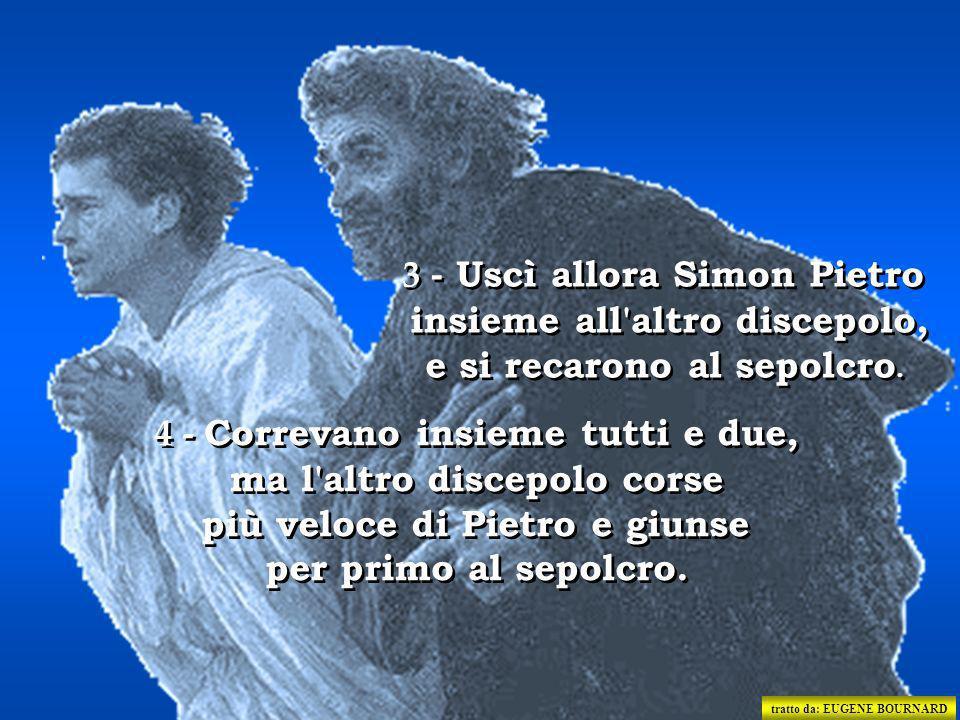 3 - Uscì allora Simon Pietro insieme all altro discepolo,
