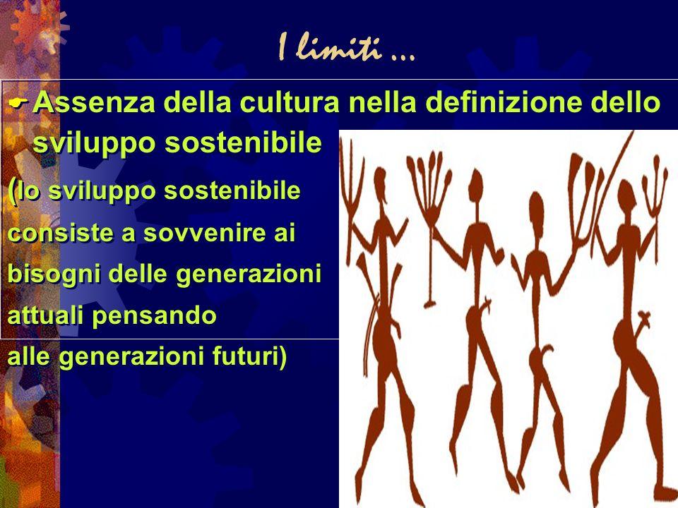 I limiti … Assenza della cultura nella definizione dello sviluppo sostenibile. (lo sviluppo sostenibile.