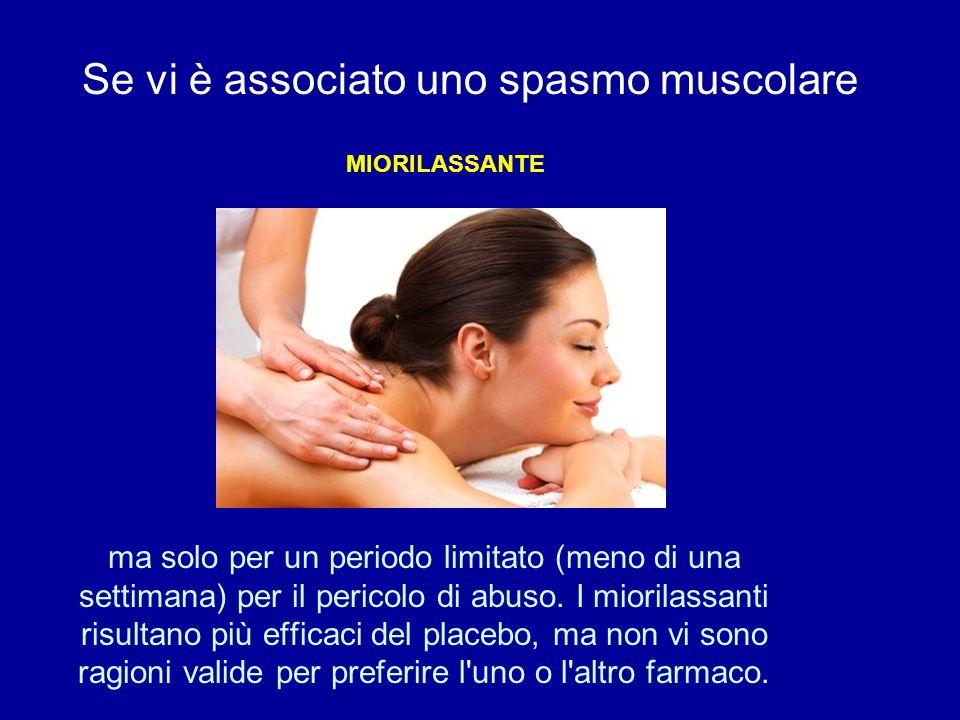 Se vi è associato uno spasmo muscolare