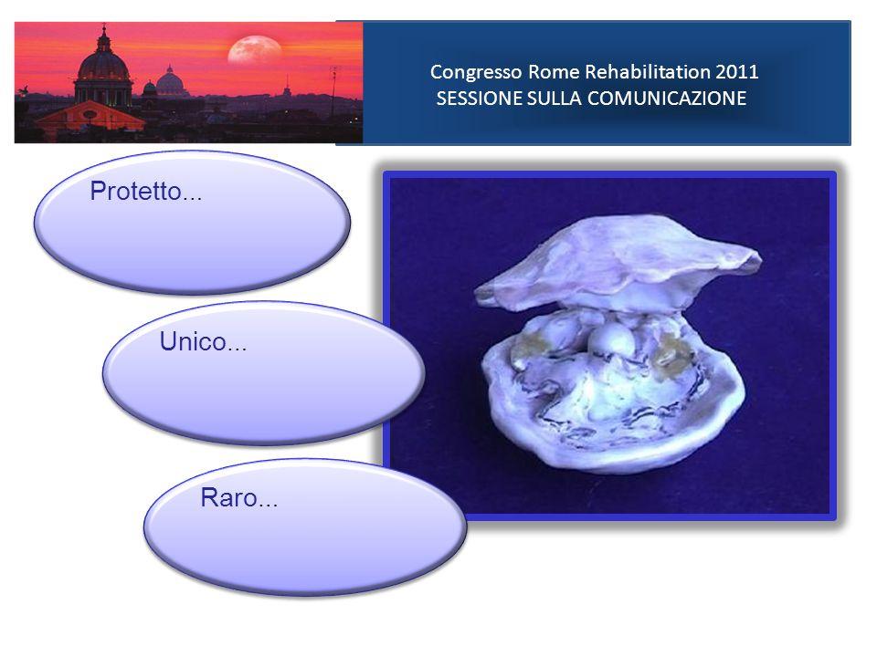 Protetto… Unico… Raro… Congresso Rome Rehabilitation 2011