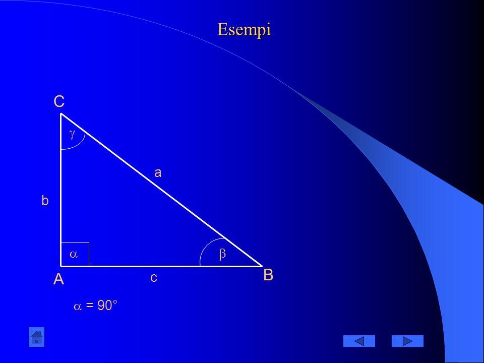 Esempi C  a b   B A c  = 90°