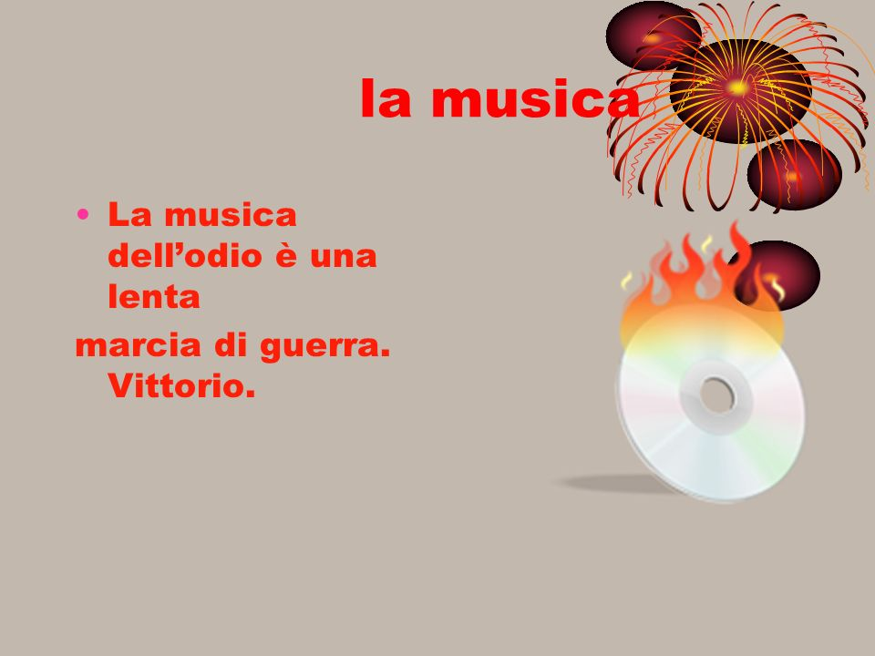 la musica La musica dell'odio è una lenta marcia di guerra. Vittorio.
