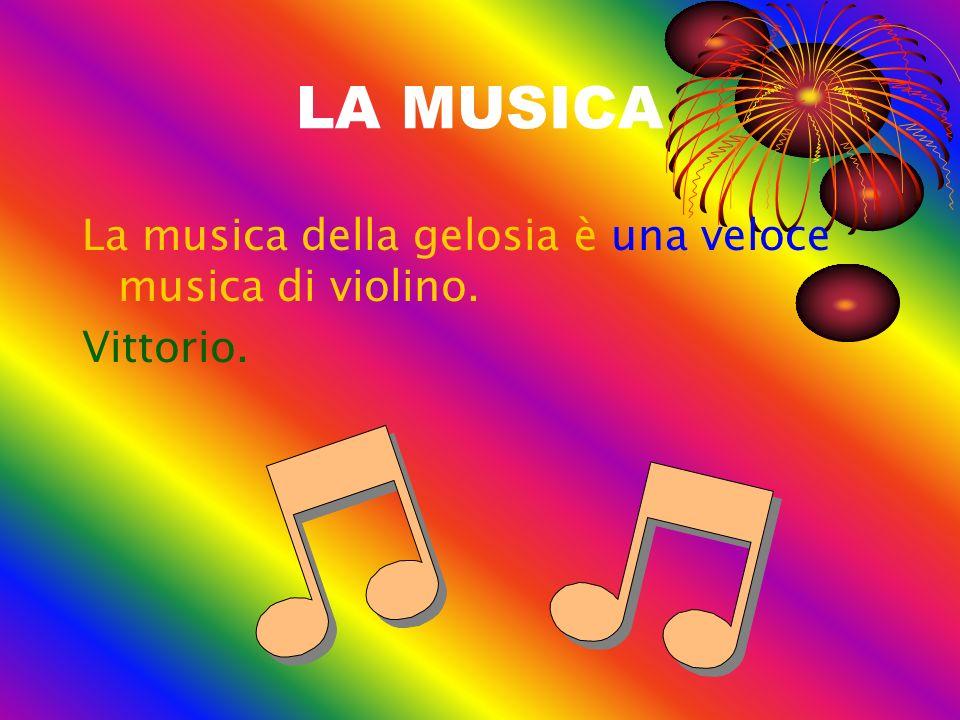 LA MUSICA La musica della gelosia è una veloce musica di violino.