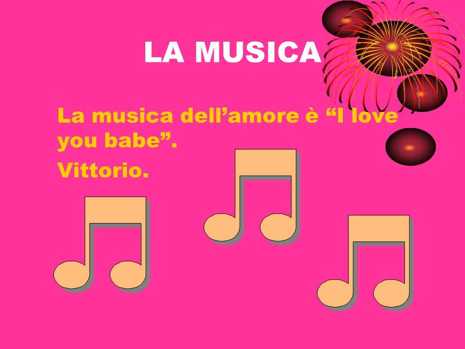 LA MUSICA La musica dell'amore è I love you babe . Vittorio.