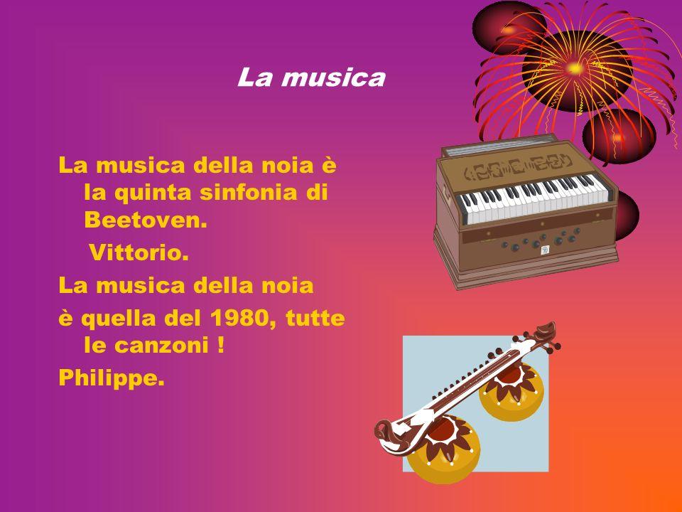 La musica La musica della noia è la quinta sinfonia di Beetoven.