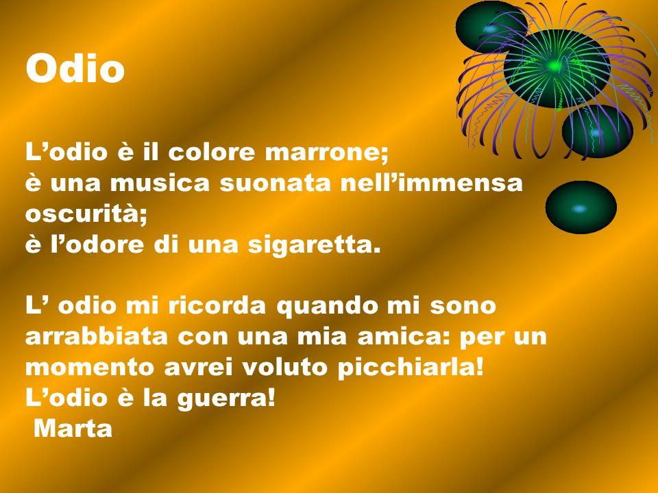 Odio L'odio è il colore marrone; è una musica suonata nell'immensa oscurità; è l'odore di una sigaretta.