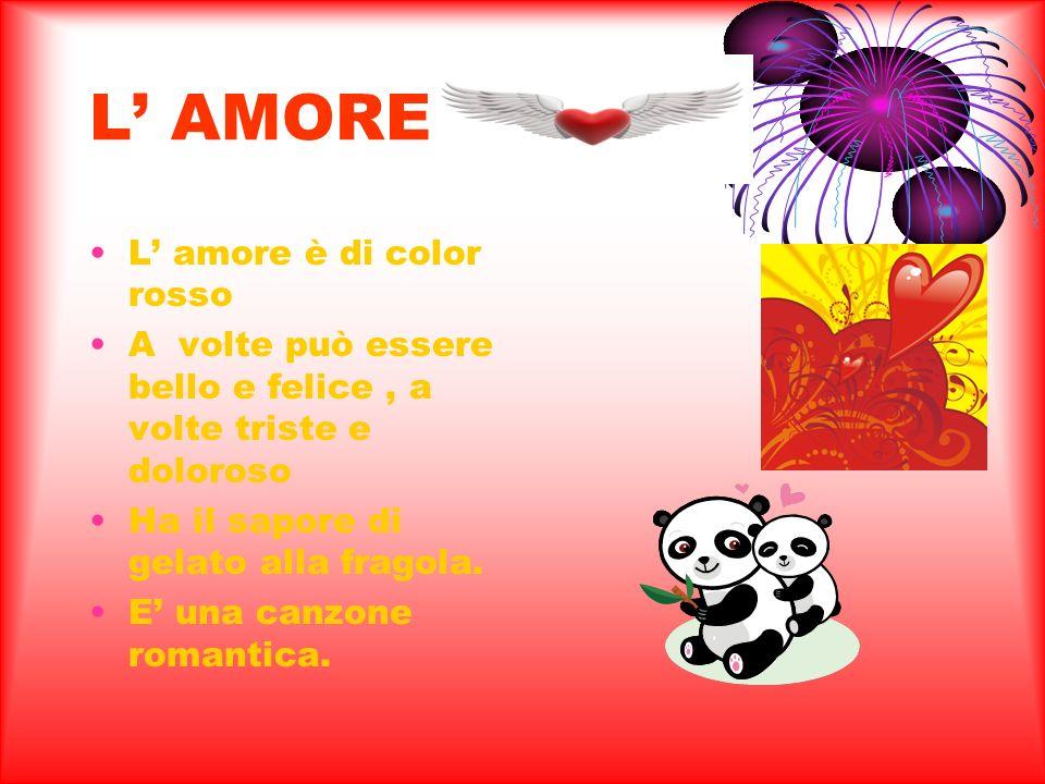 L' AMORE L' amore è di color rosso
