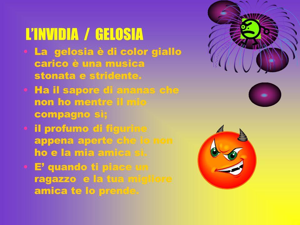 L'INVIDIA / GELOSIA La gelosia è di color giallo carico è una musica stonata e stridente.