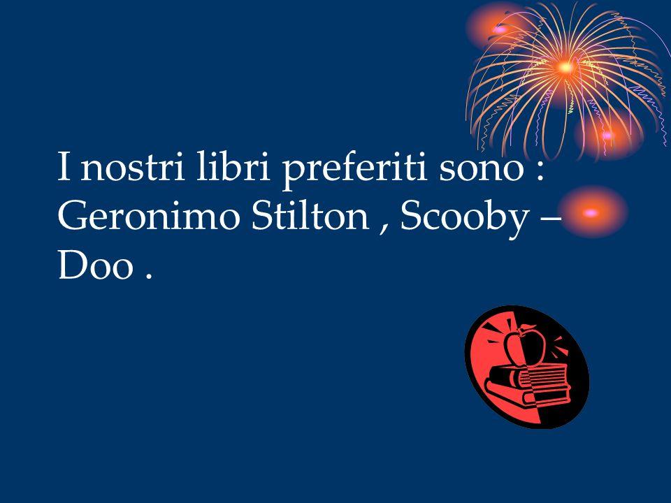 I nostri libri preferiti sono : Geronimo Stilton , Scooby – Doo .