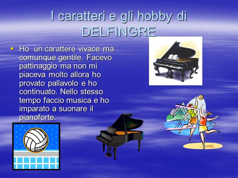 I caratteri e gli hobby di DELFINGRE