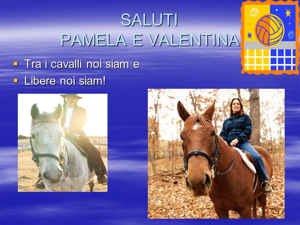 SALUTI PAMELA E VALENTINA