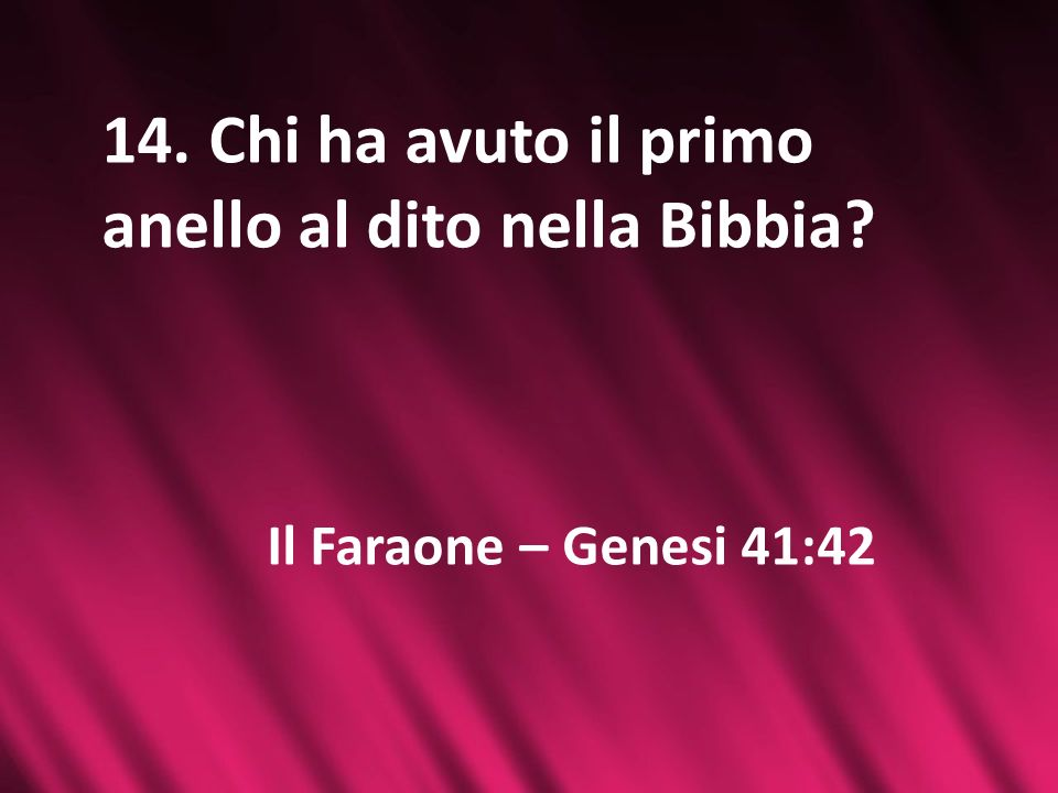 14. Chi ha avuto il primo anello al dito nella Bibbia
