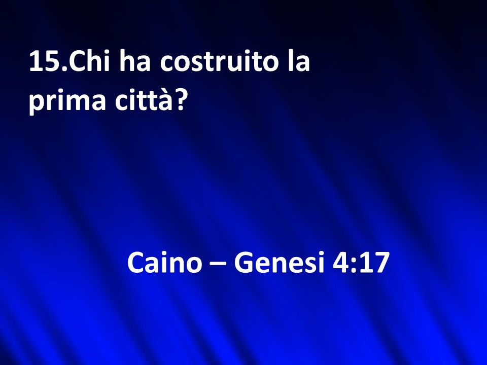 15.Chi ha costruito la prima città Caino – Genesi 4:17