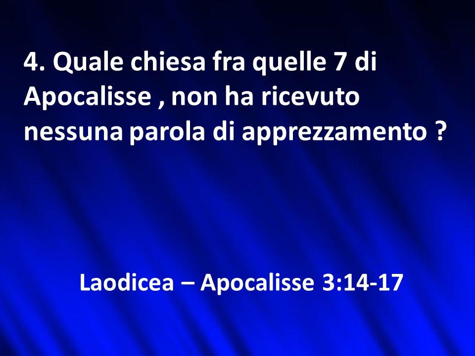 4. Quale chiesa fra quelle 7 di Apocalisse , non ha ricevuto nessuna parola di apprezzamento