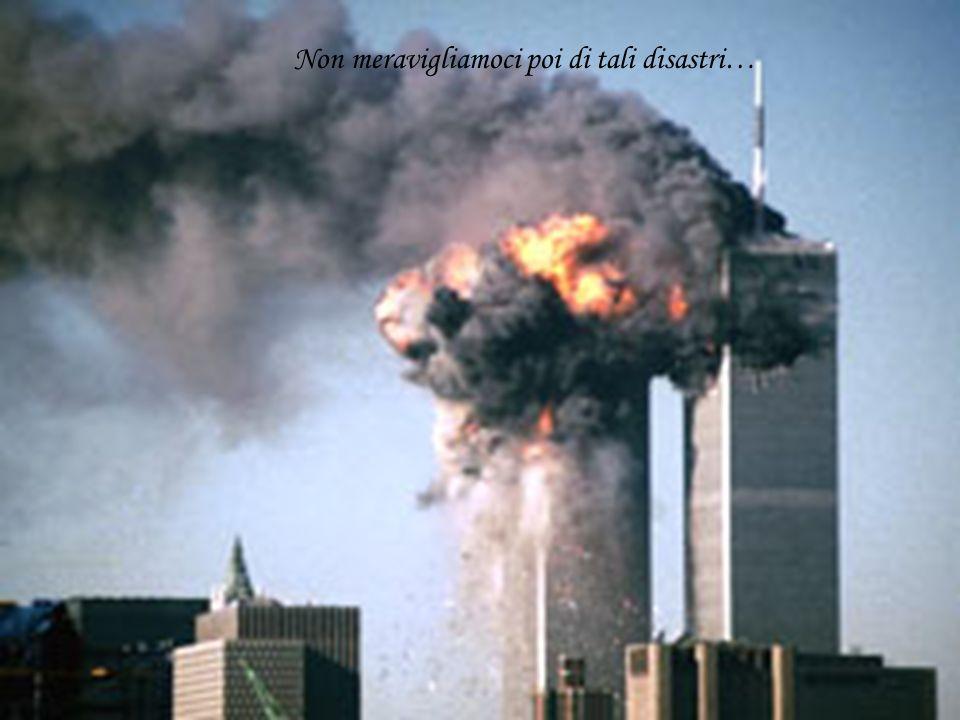 Non meravigliamoci poi di tali disastri…