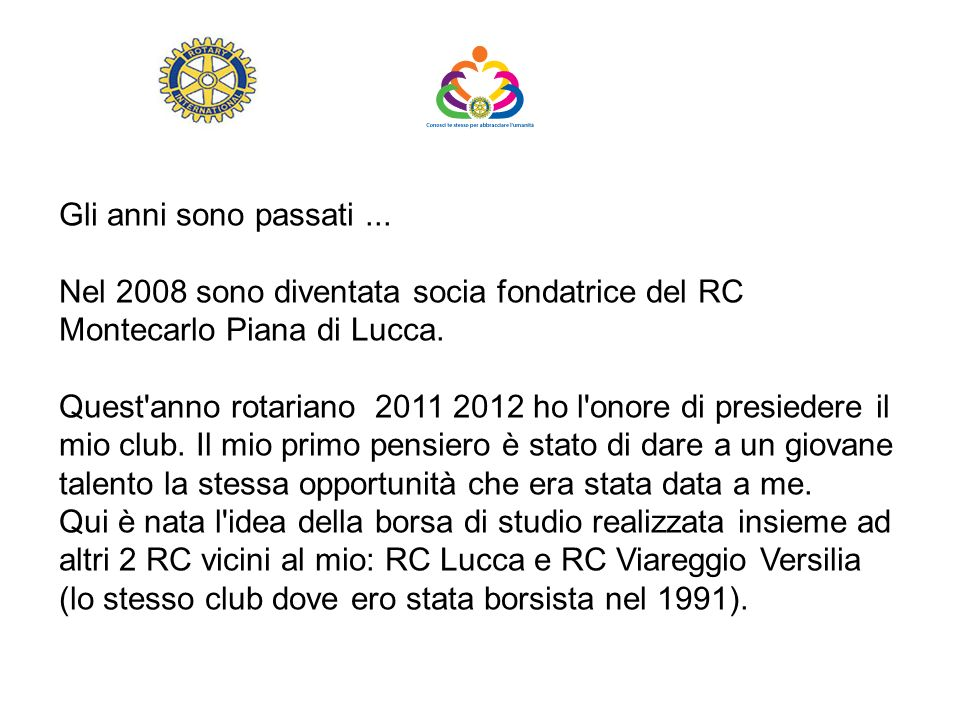 Gli anni sono passati ... Nel 2008 sono diventata socia fondatrice del RC Montecarlo Piana di Lucca.