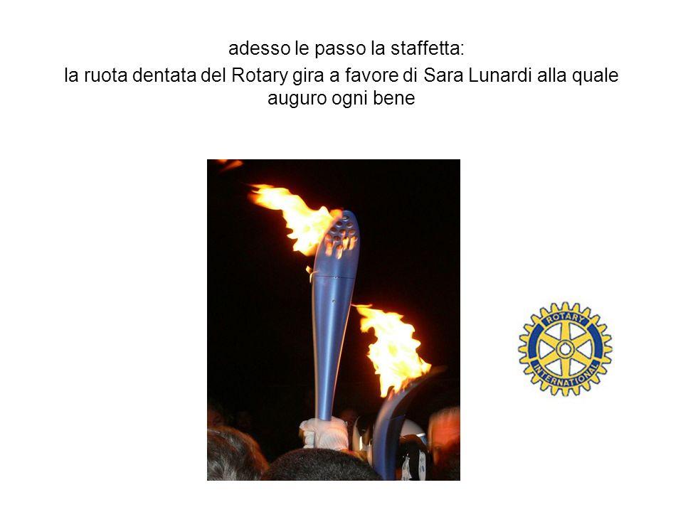 adesso le passo la staffetta: la ruota dentata del Rotary gira a favore di Sara Lunardi alla quale auguro ogni bene