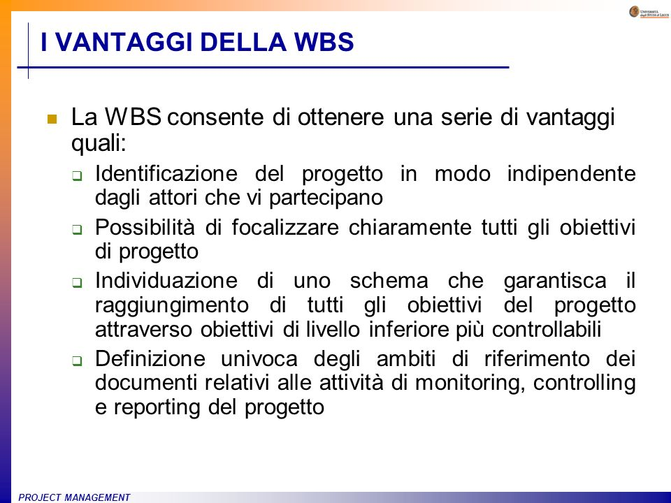 I VANTAGGI DELLA WBS La WBS consente di ottenere una serie di vantaggi quali: