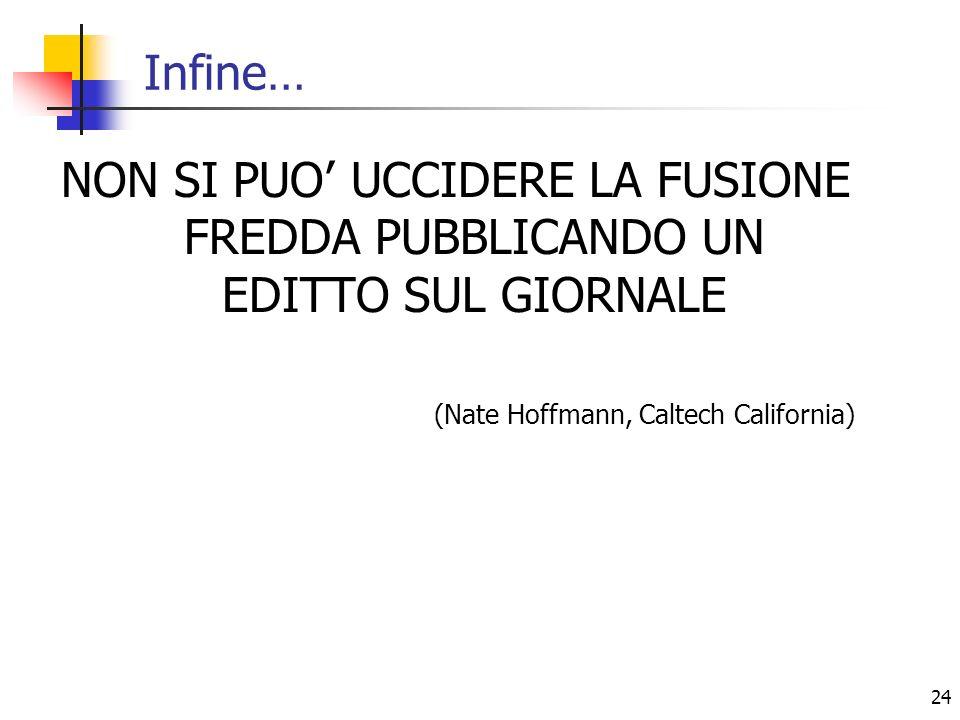 Infine… NON SI PUO' UCCIDERE LA FUSIONE FREDDA PUBBLICANDO UN EDITTO SUL GIORNALE.
