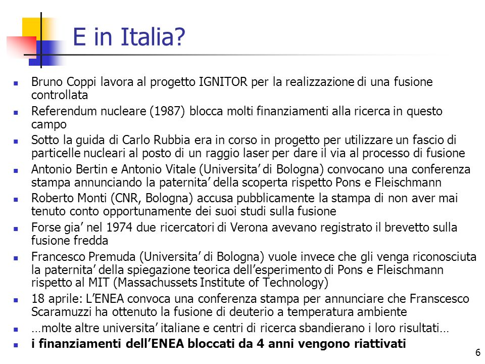 E in Italia Bruno Coppi lavora al progetto IGNITOR per la realizzazione di una fusione controllata.
