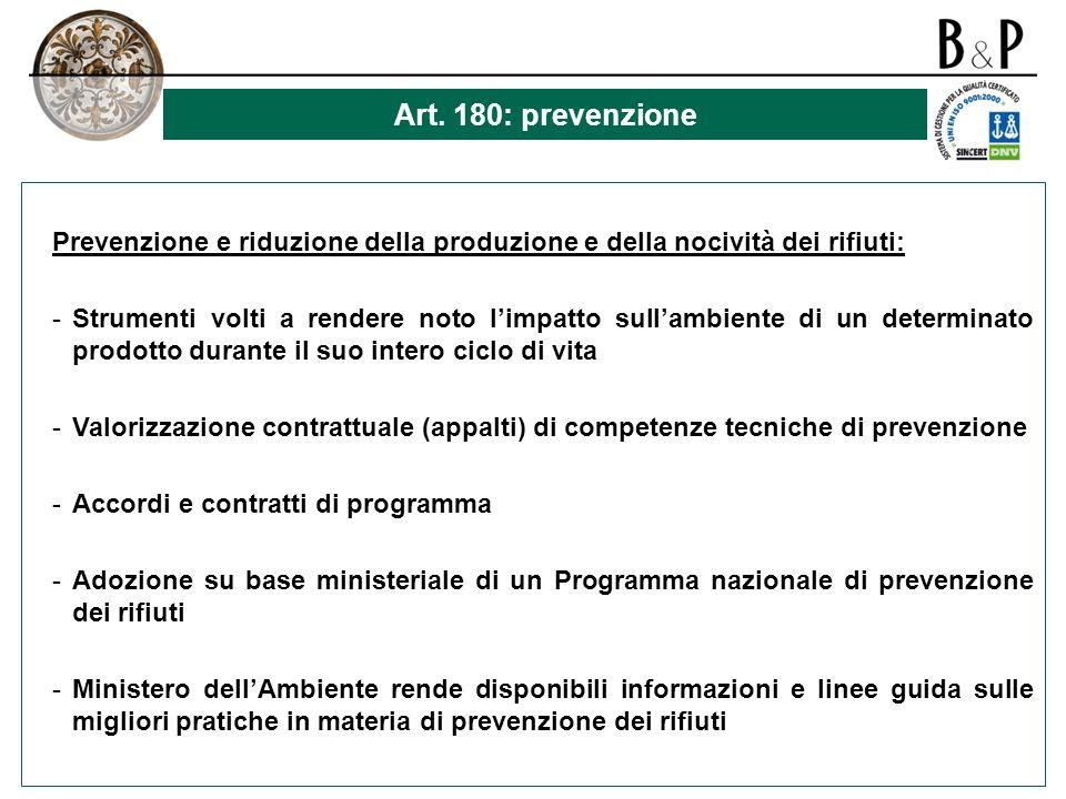Art. 180: prevenzione Prevenzione e riduzione della produzione e della nocività dei rifiuti: