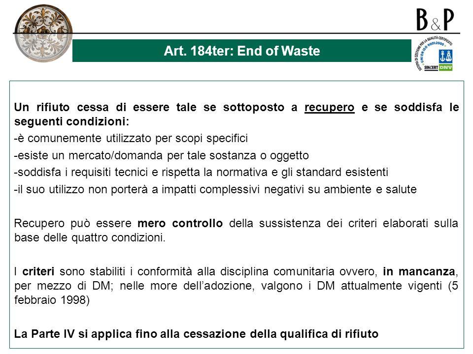 Art. 184ter: End of Waste Un rifiuto cessa di essere tale se sottoposto a recupero e se soddisfa le seguenti condizioni: