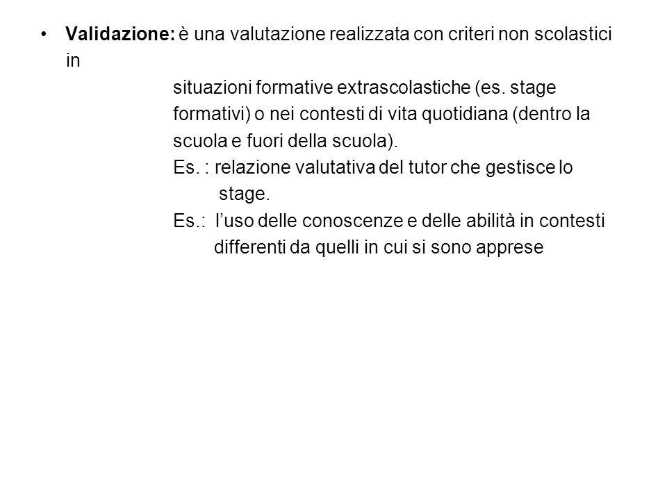 Validazione: è una valutazione realizzata con criteri non scolastici