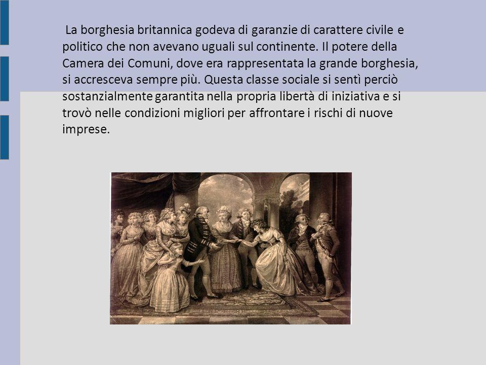 La borghesia britannica godeva di garanzie di carattere civile e politico che non avevano uguali sul continente.