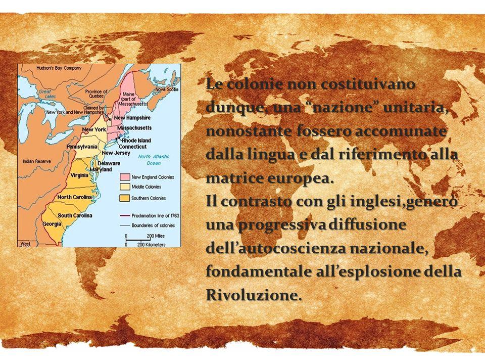 Le colonie non costituivano dunque, una nazione unitaria, nonostante fossero accomunate dalla lingua e dal riferimento alla matrice europea.