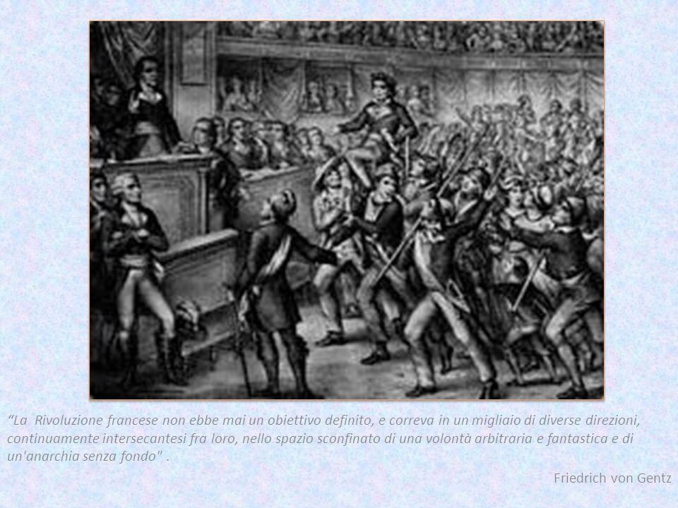 La Rivoluzione francese non ebbe mai un obiettivo definito, e correva in un migliaio di diverse direzioni, continuamente intersecantesi fra loro, nello spazio sconfinato di una volontà arbitraria e fantastica e di un anarchia senza fondo .