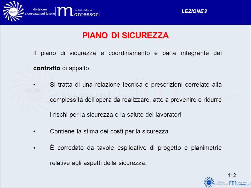 LEZIONE 2 PIANO DI SICUREZZA. Il piano di sicurezza e coordinamento è parte integrante del contratto di appalto.