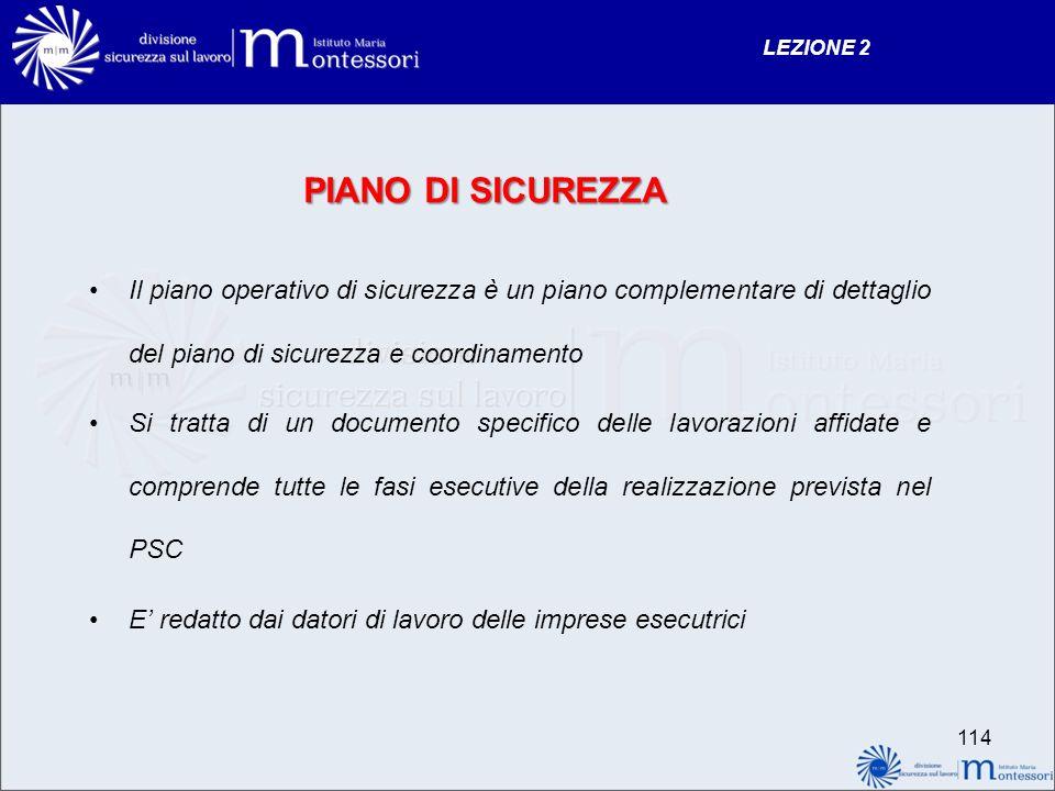 LEZIONE 2 PIANO DI SICUREZZA. Il piano operativo di sicurezza è un piano complementare di dettaglio del piano di sicurezza e coordinamento.