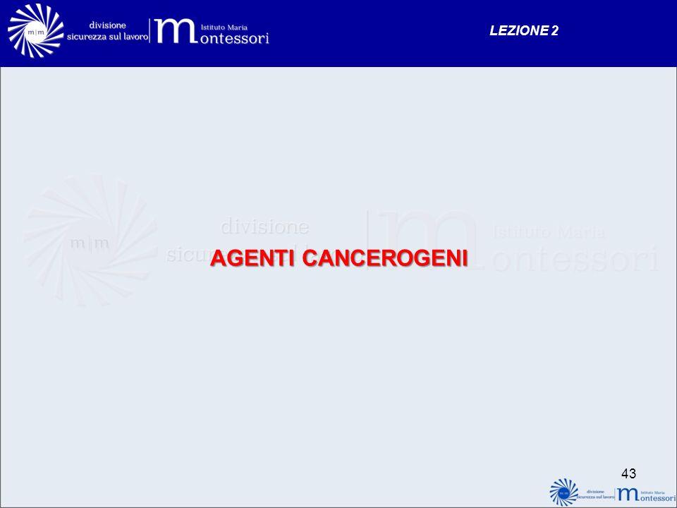 LEZIONE 2 AGENTI CANCEROGENI 43