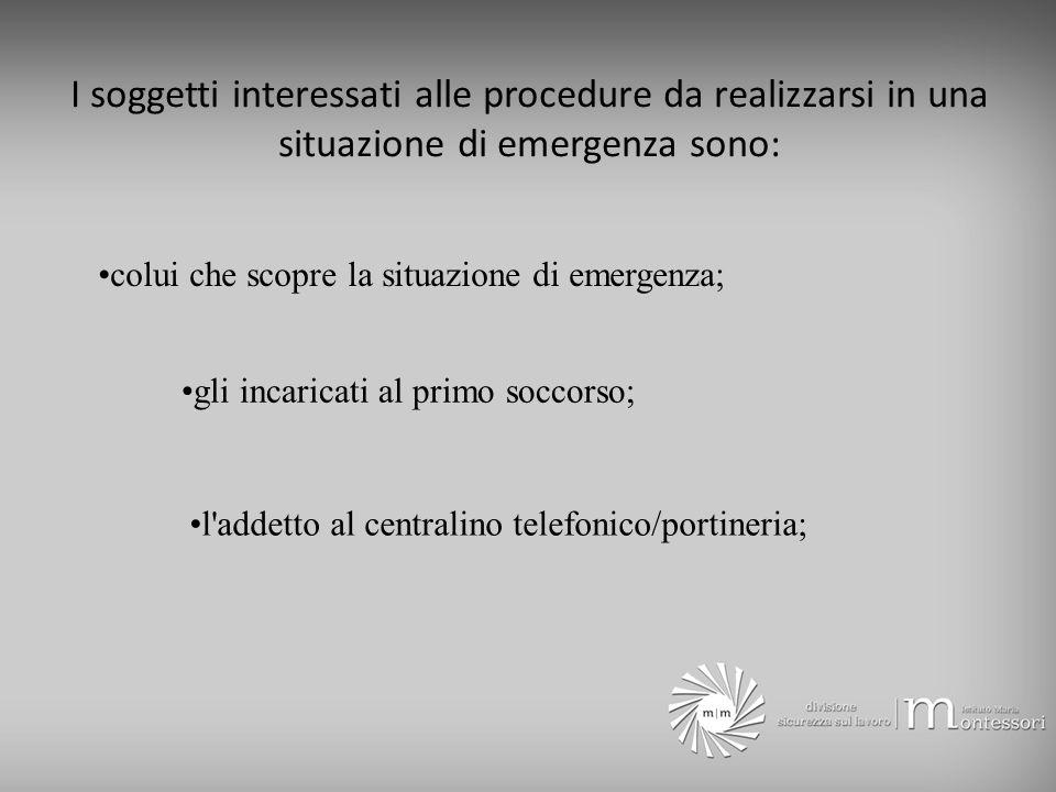 I soggetti interessati alle procedure da realizzarsi in una situazione di emergenza sono: