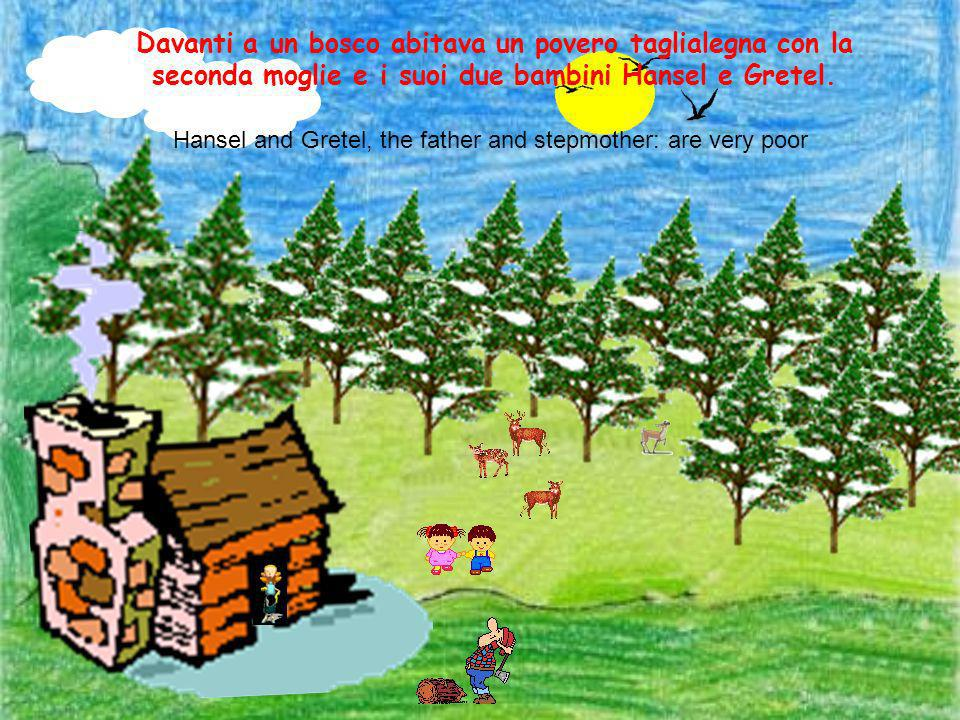 Hansel and Gretel, the father and stepmother: are very poor