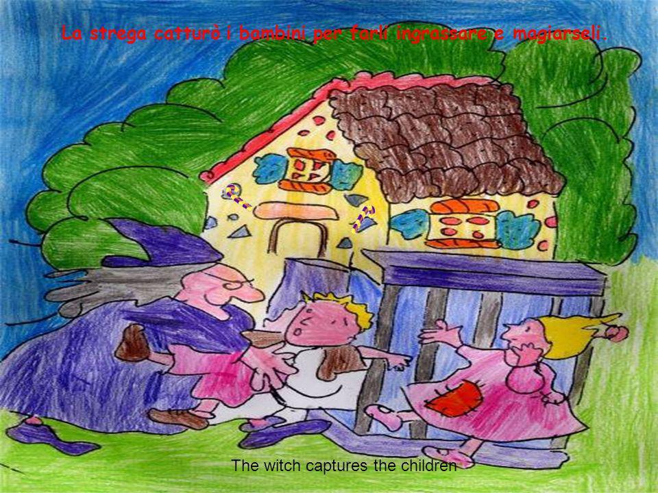 La strega catturò i bambini per farli ingrassare e magiarseli.