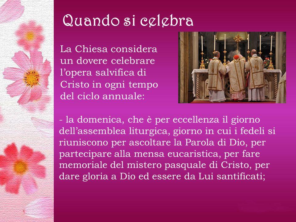 Quando si celebra La Chiesa considera un dovere celebrare l'opera salvifica di Cristo in ogni tempo del ciclo annuale: