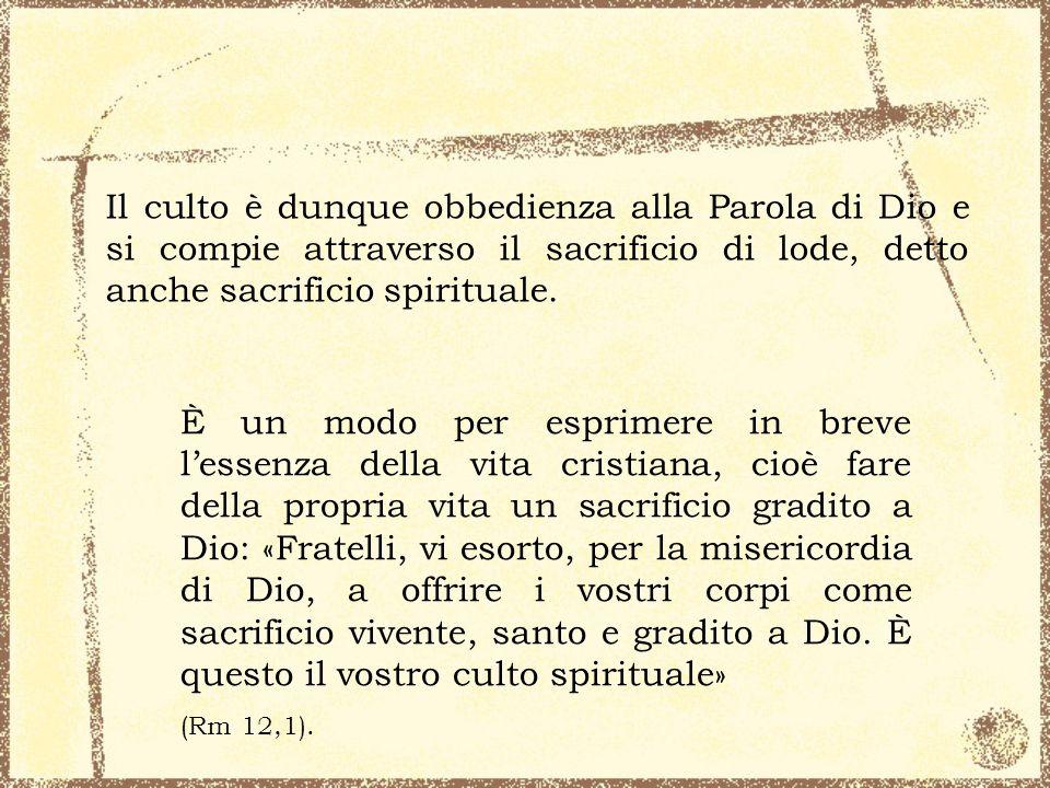 Il culto è dunque obbedienza alla Parola di Dio e si compie attraverso il sacrificio di lode, detto anche sacrificio spirituale.