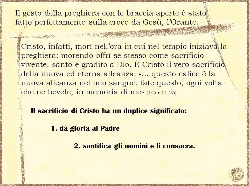 Il gesto della preghiera con le braccia aperte è stato fatto perfettamente sulla croce da Gesù, l'Orante.